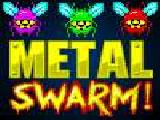 Play Metal swarm now